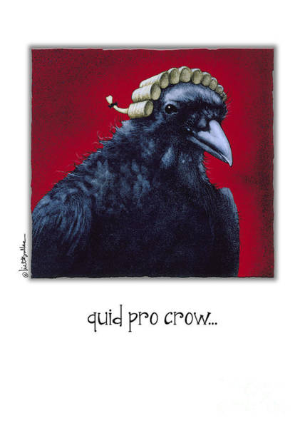 Bullis Painting - Quid Pro Crow... by Will Bullas