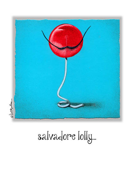 Dali Painting - Salvadore Lolly... by Will Bullas