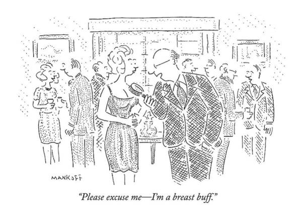 Lust Wall Art - Drawing - Please Excuse Me - I'm A Breast Buff by Robert Mankoff