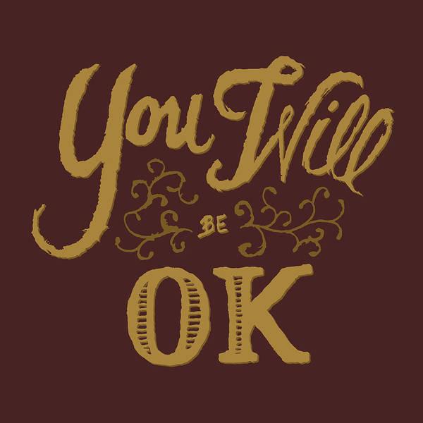 Ok Digital Art - You Will Be Ok  by Jessica Zint