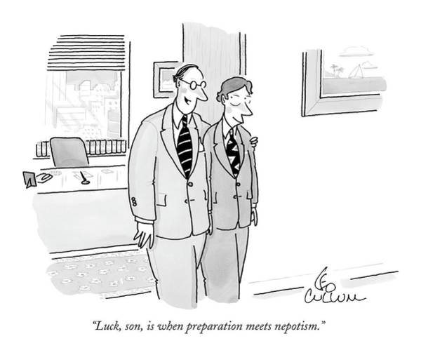 Drawing - Luck, Son, Is When Preparation Meets Nepotism by Leo Cullum