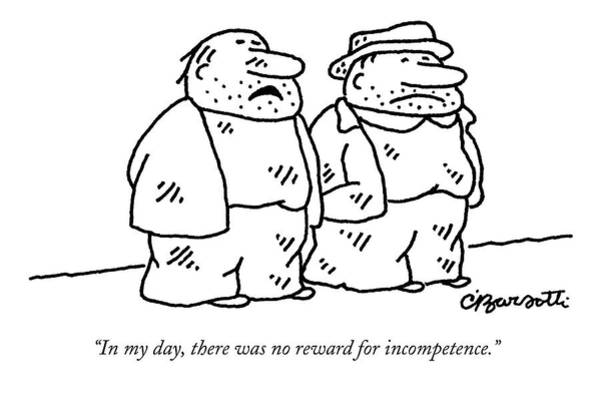 Charles Drawing - In My Day, There Was No Reward For Incompetence by Charles Barsotti