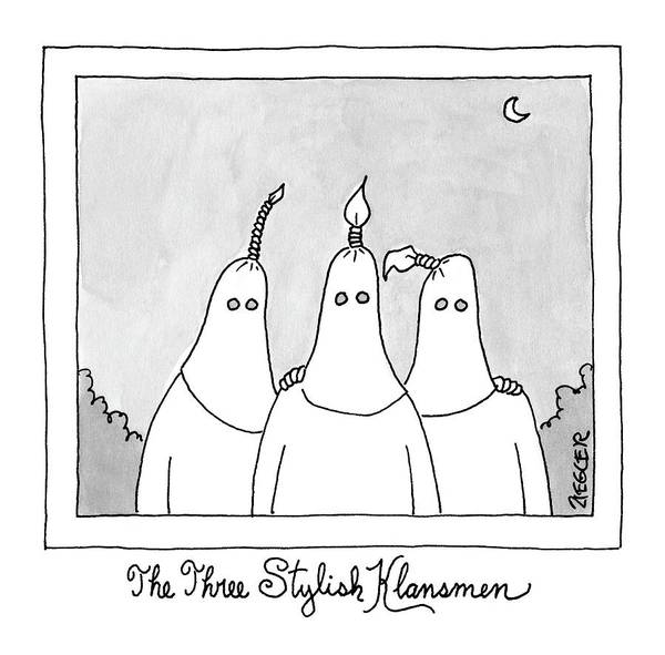 Trends Drawing - The Three Stylish Klansmen by Jack Ziegler