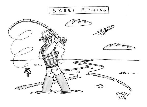 Fishing Drawing - New Yorker March 10th, 2008 by Farley Katz