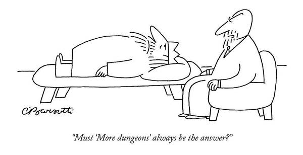 Olden Day Drawing - Must 'more Dungeons' Always Be The Answer? by Charles Barsotti