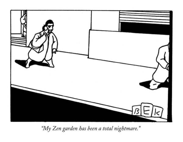 Zen Drawing - My Zen Garden Has Been A Total Nightmare by Bruce Eric Kaplan