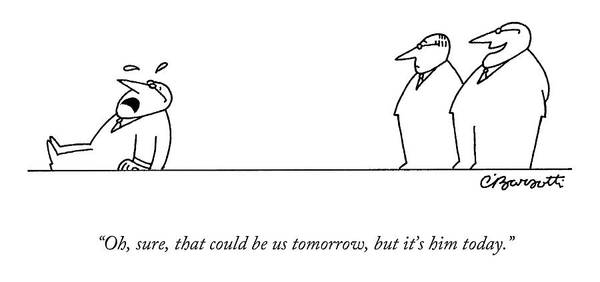 Tear Drawing - Oh, Sure, That Could Be Us Tomorrow, But It's by Charles Barsotti