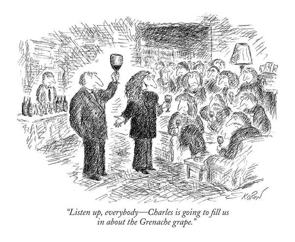 Wine Tasting Drawing - Listen Up, Everybody - Charles Is Going To Fill by Edward Koren