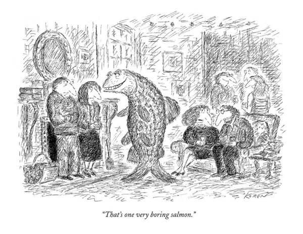 Salmon Drawing - That's One Very Boring Salmon by Edward Koren