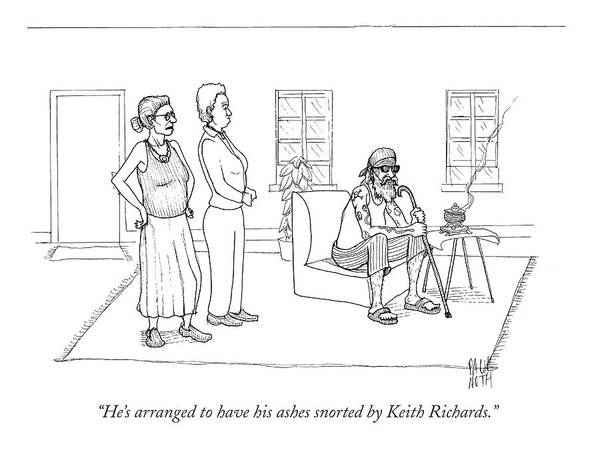 Aging Drawing - He's Arranged To Have His Ashes Snorted By Keith by Paul Noth