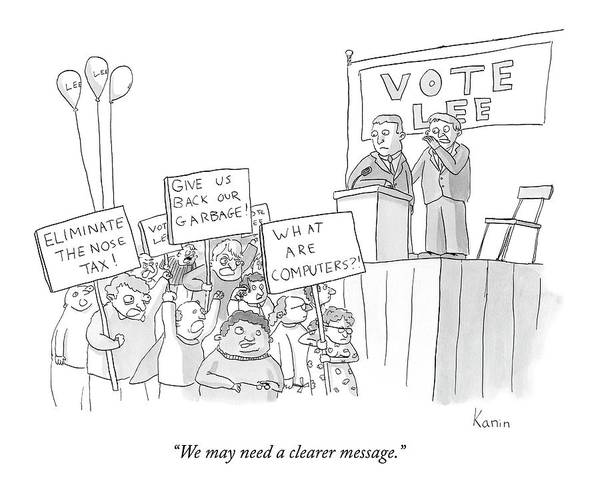 Campaign Drawing - We May Need A Clearer Message by Zachary Kanin