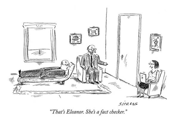 Psychology Drawing - That's Eleanor. She's A Fact Checker by David Sipress
