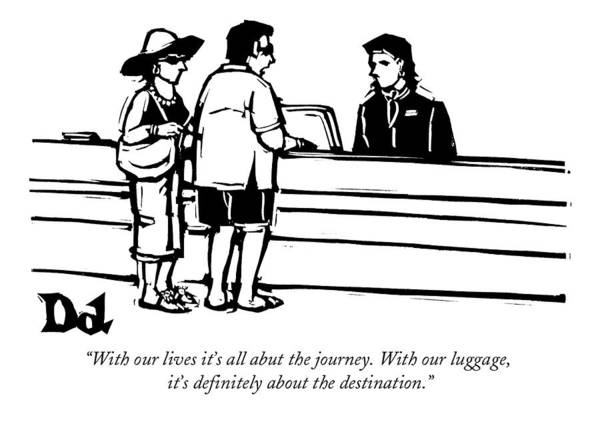 Luggage Drawing - With Our Lives It's All Abut The Journey by Drew Dernavich