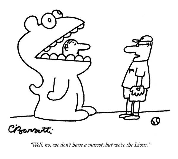 Team Player Drawing - Well, No, We Don't Have A Mascot, But We're by Charles Barsotti