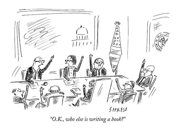 Authors Drawing - O.k., Who Else Is Writing A Book? by David Sipress