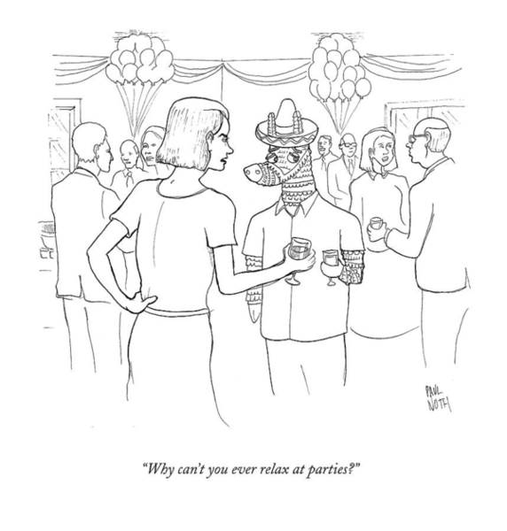 Parties Drawing - Why Can't You Ever Relax At Parties? by Paul Noth