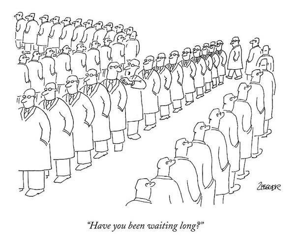 Line Drawing - Have You Been Waiting Long? by Jack Ziegler