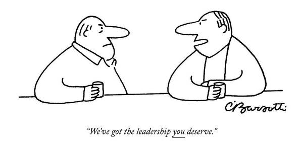 Bush Drawing - We've Got The Leadership You Deserve by Charles Barsotti