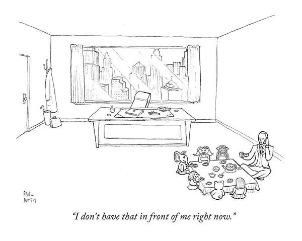 Party Drawing - I Don't Have That In Front Of Me Right Now by Paul Noth