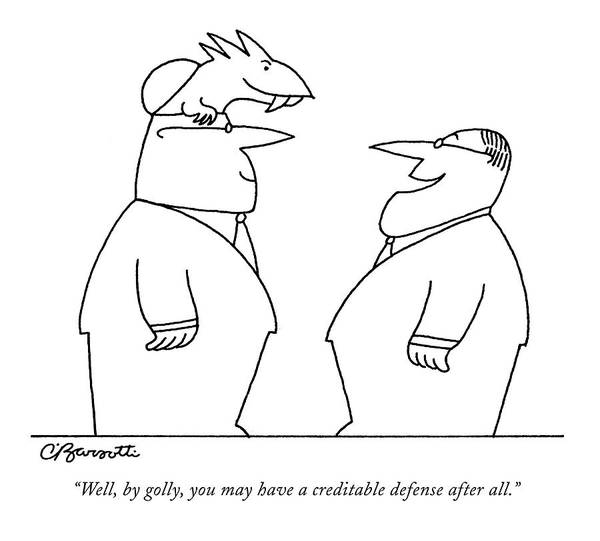 Crazy Drawing - Well, By Golly, You May Have A Creditable Defense by Charles Barsotti