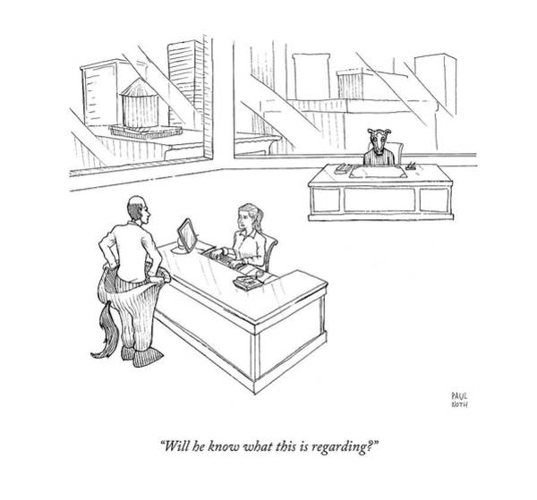 April 21st Drawing - Will He Know What This Is Regarding? by Paul Noth