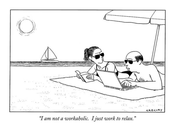 August 27th Drawing - I Am Not A Workaholic.  I Just Work To Relax by Alex Gregory