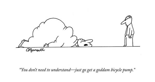 Bicycle Drawing - You Don't Need To Understand - Just Go Get by Charles Barsotti