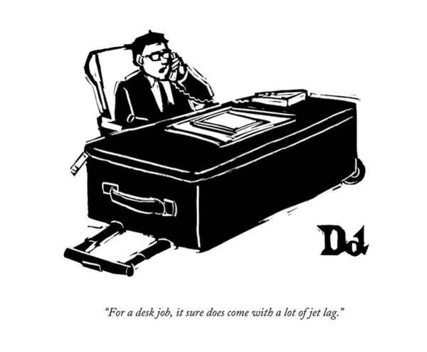 April 21st Drawing - For A Desk Job by Drew Dernavich