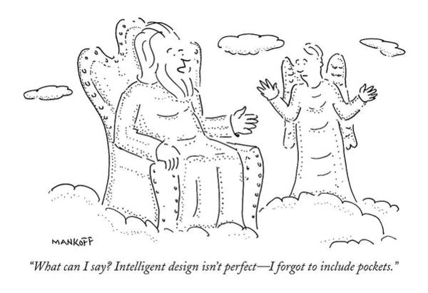Creationism Wall Art - Drawing - What Can I Say? Intelligent Design Isn't Perfect by Robert Mankoff