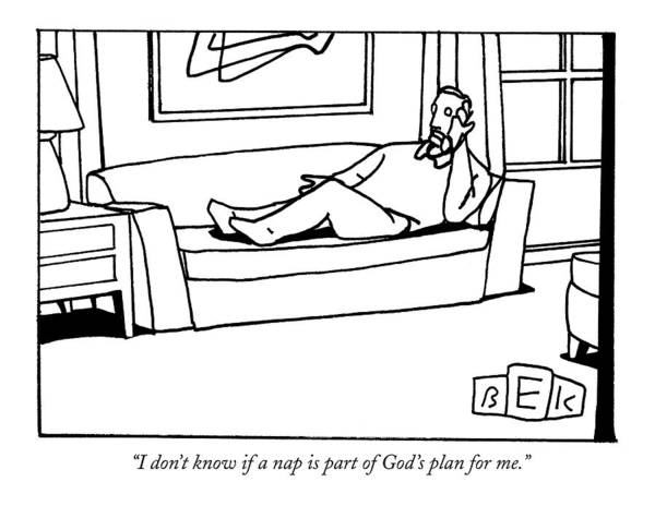 April 9th Drawing - I Don't Know If A Nap Is Part Of God's Plan by Bruce Eric Kaplan