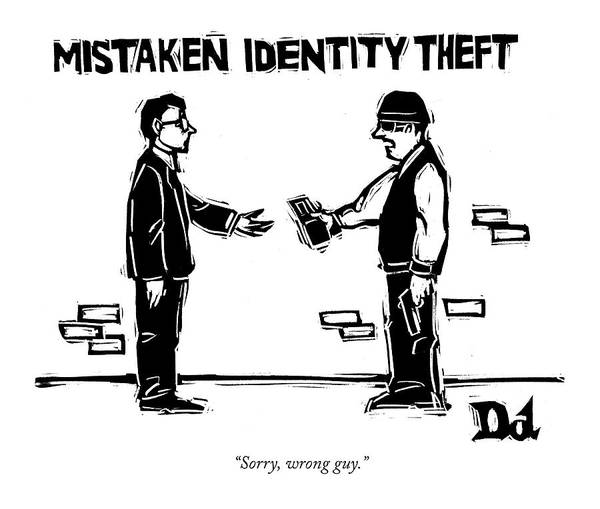 Hand Drawn Drawing - Mistaken Identity Theft by Drew Dernavich