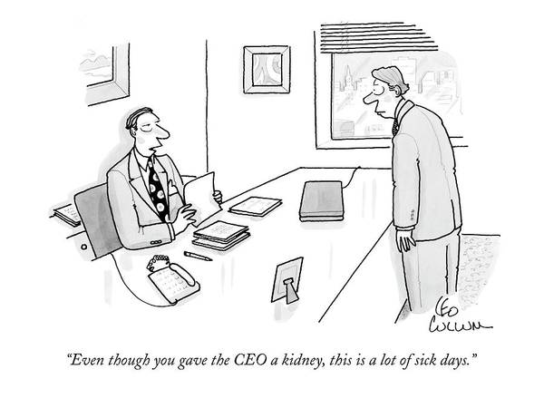 Businessmen Drawing - Even Though You Gave The Ceo A Kidney by Leo Cullum