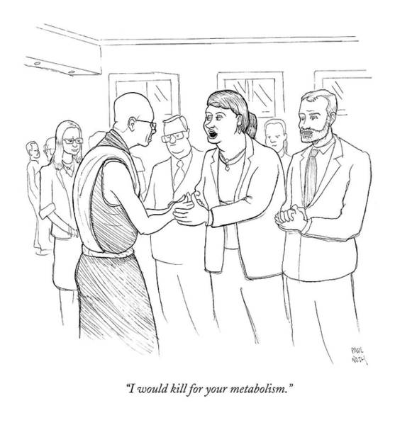 Dalai Lama Wall Art - Drawing - I Would Kill For Your Metabolism by Paul Noth