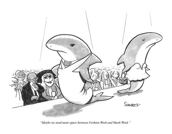 Shark Drawing - Maybe We Need More Space Between Fashion Week by Benjamin Schwartz