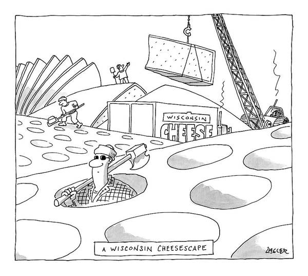 Cheese Drawing - A Wisconsin Cheesescape by Jack Ziegler