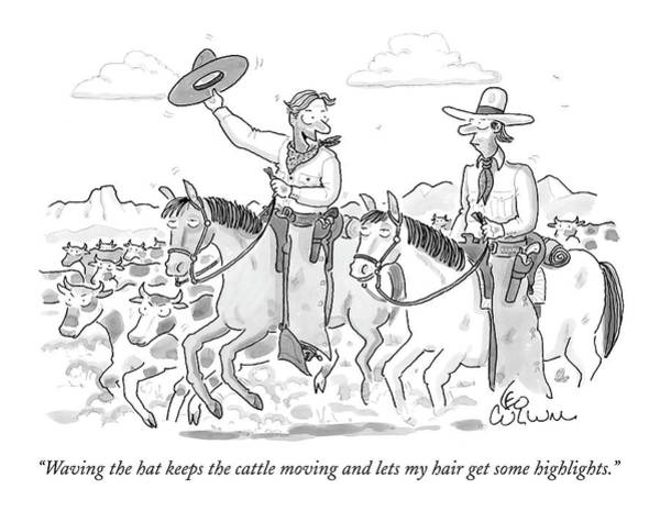 Drawing - Waving The Hat Keeps The Cattle Moving And Lets by Leo Cullum
