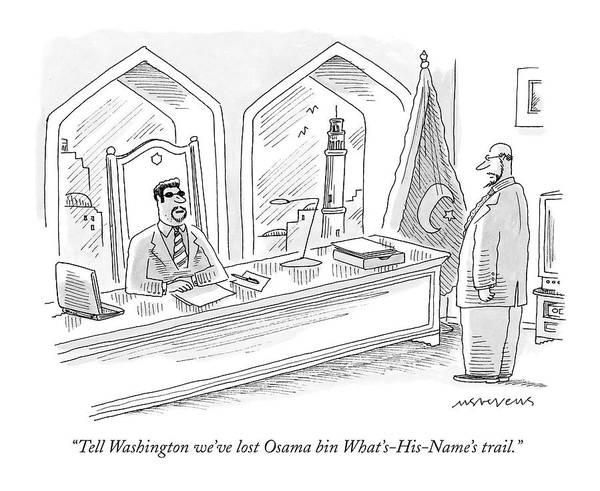 Officials Drawing - Tell Washington We've Lost Osama Bin by Mick Stevens