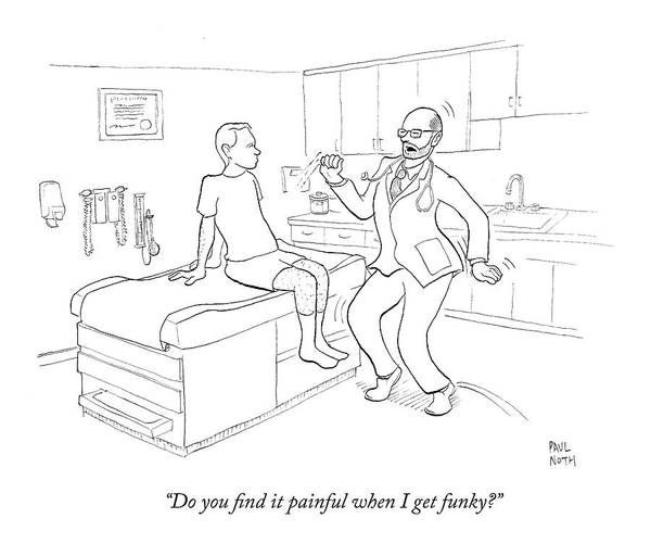 2008 Drawing - Do You Find It Painful When I Get Funky? by Paul Noth
