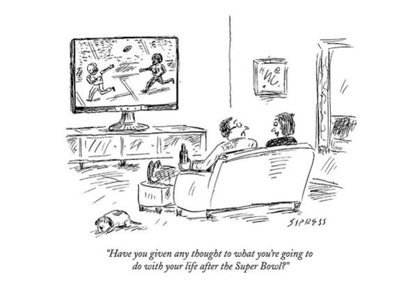 Super Bowl Drawing - Have You Given Any Thought To What You're Going by David Sipress