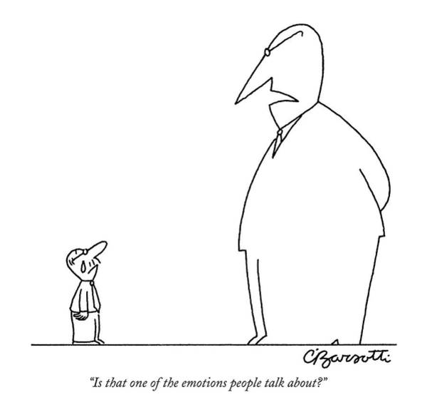Emotions Drawing - Is That One Of The Emotions People Talk About? by Charles Barsotti