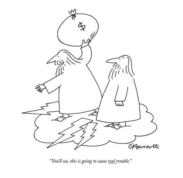 Money Drawing - You'll See, This Is Going To Cause Real Trouble by Charles Barsotti
