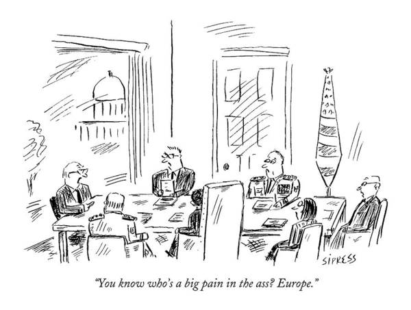 Regional Drawing - You Know Who's A Big Pain In The Ass? Europe by David Sipress