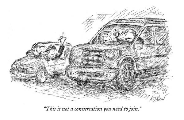 Automobile Drawing - This Is Not A Conversation You Need To Join by Edward Koren