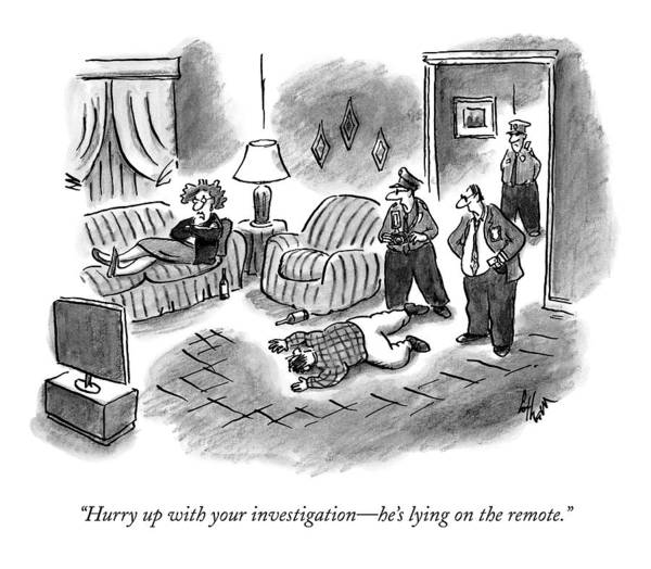 Hurry Up With Your Investigation - He's Lying Art Print