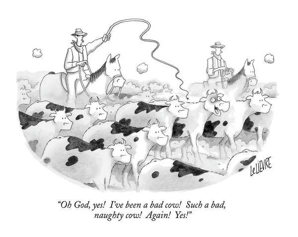 Pleasure Drawing - Oh God, Yes!  I've Been A Bad Cow!  Such A Bad by Glen Le Lievre