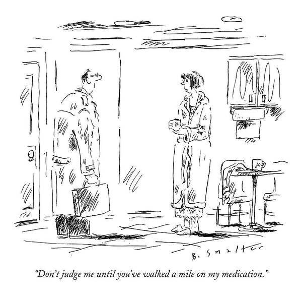 Medication Drawing - Don't Judge Me Until You've Walked A Mile by Barbara Smaller