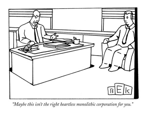 Employer Drawing - Maybe This Isn't The Right Heartless Monolithic by Bruce Eric Kaplan