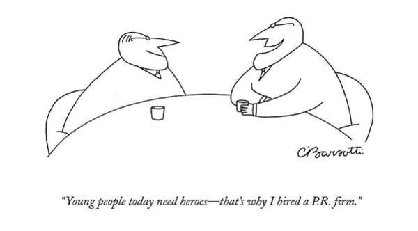Wall Art - Drawing - Young People Today Need Heroes - That's Why by Charles Barsotti