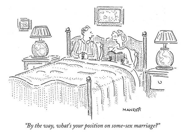 Same Drawing - By The Way, What's Your Position On Some-sex by Robert Mankoff