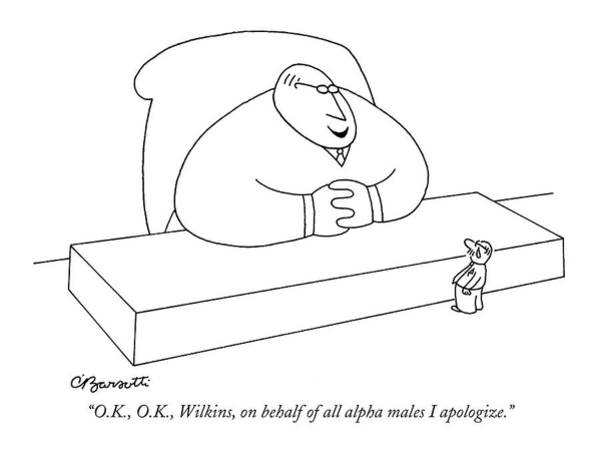 Tear Drawing - O.k., O.k., Wilkins, On Behalf Of All Alpha Males by Charles Barsotti